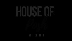 House of Posh Miami